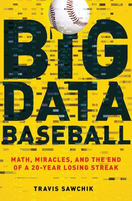 Big Data Baseball – Travis Sawchik