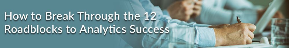 How-to-Break-Through-the-12-Roadblocks-to-Analytics-Success.jpg
