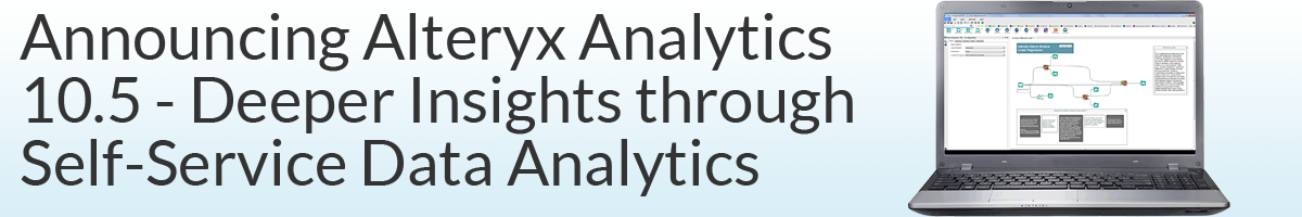 Announcing Alteryx Analytics 10.5 - Deeper Insights through Self-Service Data Analytics