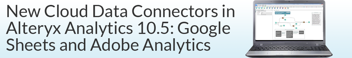 New Cloud Data Connectors in Alteryx Analytics 10.5: Google Sheets and Adobe Analytics