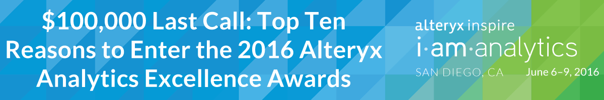 $100,000 Last Call: Top Ten Reasons to Enter the 2016 Alteryx Analytics Excellence Awards