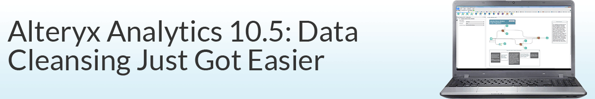 Alteryx Analytics 10.5: Data Cleansing Just Got Easier