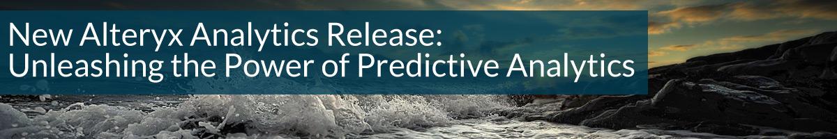 New Alteryx Analytics Release: Unleashing the Power of Predictive Analytics