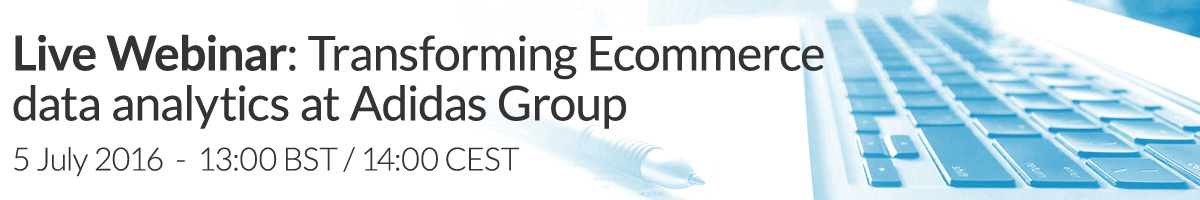 Live Webinar: Transforming E-commerce Analytic Processes at Adidas Group