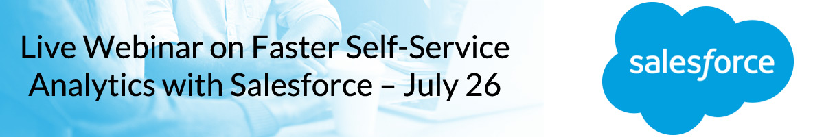 Live Webinar on Faster Self-Service Analytics with Salesforce - July 26