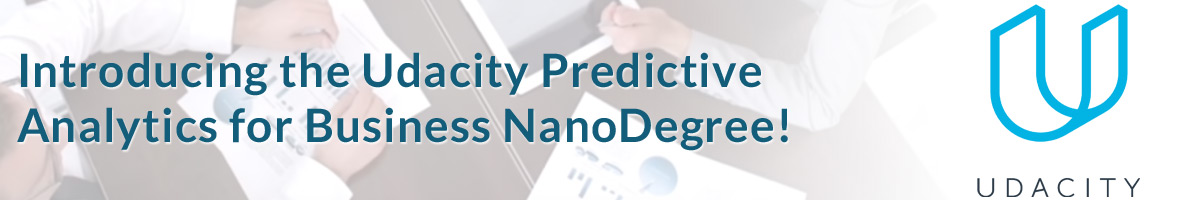Introducing the Udacity Predictive Analytics for Business NanoDegree!
