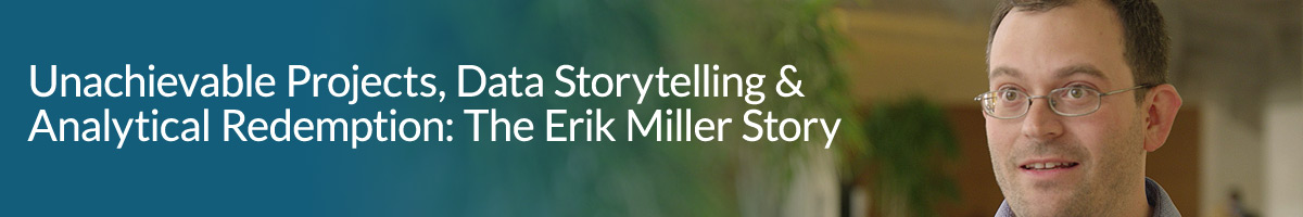 Unachievable Projects, Data Storytelling & Analytical Redemption: The Erik Miller Story