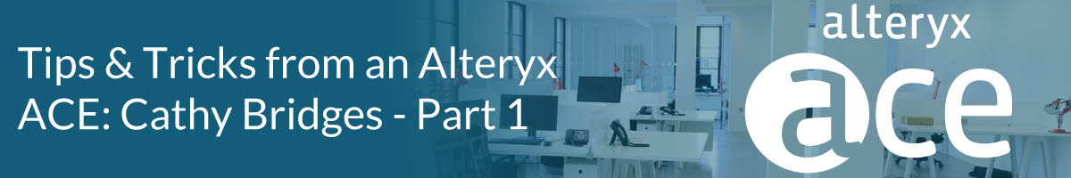 Tips & Tricks from an Alteryx ACE: Cathy Bridges - Part 1