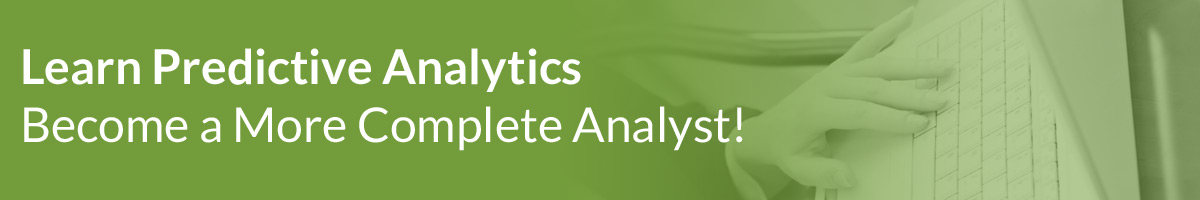 Learn Predictive Analytics – Become a More Complete Analyst!