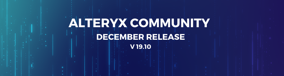 ALTERYX COMMUNITY DECEMBER RELEASE V 19.10.png