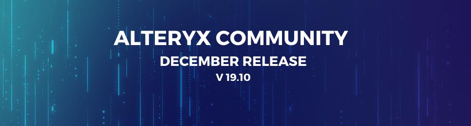 ALTERYX COMMUNITY DECEMBER RELEASE V 19.10.png
