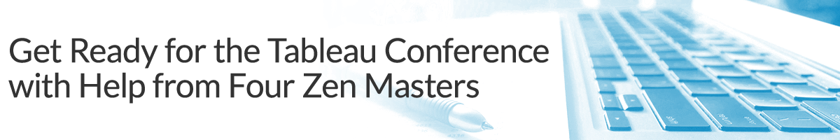 Get Ready for the Tableau Conference with Help from Four Zen Masters
