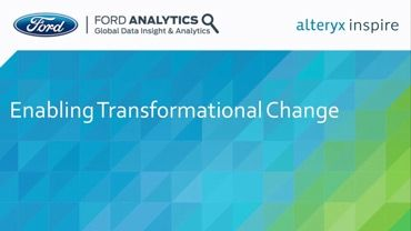 Self-Service Analytics Enabling Transformational Change: Ford Motor Company, Inspire 2016